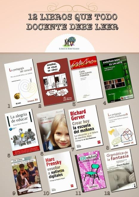 EL BLOG DE MANU VELASCO: 12 LIBROS QUE TODO DOCENTE DEBE LEER | Posibilidades pedagógicas. Redes sociales y comunidad | Scoop.it