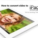 How To Convert Video To iPad Format With Free Converter   21st Century Concepts-Technology in the Classroom   Scoop.it