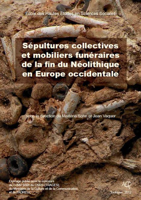 PARUTION : Sépultures collectives et mobiliers funéraires de la fin du Néolithique en Europe occidentale | World Neolithic | Scoop.it