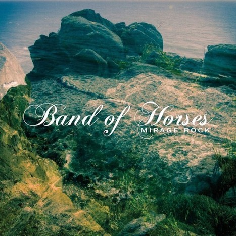 Review: Band Of Horses – Mirage Rock [Album] - Altsounds.com | American Crossroads | Scoop.it