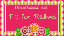 F is for Feedback | AAC & Language Intervention | Scoop.it