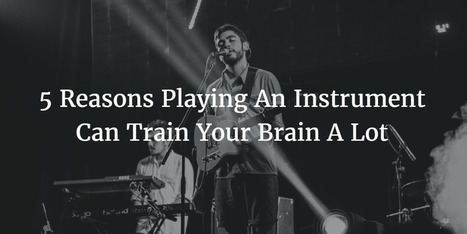 Playing An Instrument Is Like Training Your Brain Tremendously, Science Says | Teacher's corner | Scoop.it