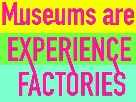 Museums are experience factories | Museums and emerging technologies | Scoop.it