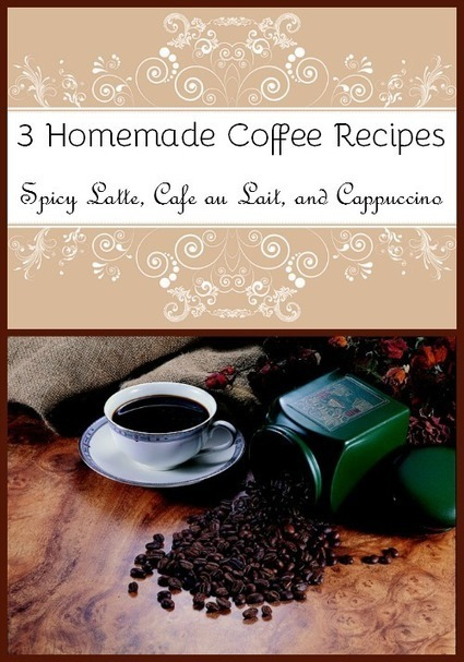 3 Homemade Coffee Recipes – Spicy Latte, Cafe au Lait, and Cappuccino | Homemaking | Scoop.it
