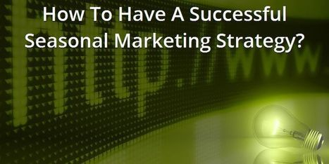 How To Have A Successful Seasonal Marketing Strategy?   | Web Designing Company Bangalore | Scoop.it