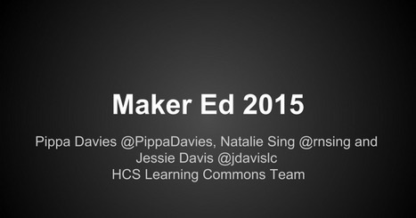 Makered Presentation 2015  Maker Ed 2015 Maker Ed 2015 Pippa Davies @PippaDavies, Natalie Sing @rnsing and Jessie Davis @jdavislc HCS Learning Commons Team @PippaDavies @rnsing @jdavislc | iPads in Education | Scoop.it