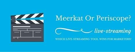 Meerkat Vs Periscope? Which Live-Streaming Tool Wins For Marketers? | Take Your Social Media to the Next Level | Scoop.it
