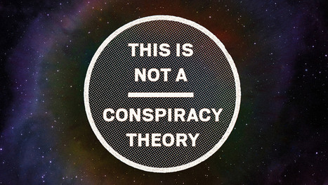 This Is Not A Conspiracy Theory | Storytelling and Learning | Scoop.it