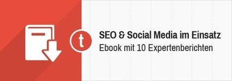 Kostenloses Ebook: SEO und Social Media im Einsatz – 10 Expertenberichte - toushenne   toushenne: Social Media, Blogging, Content Strategy, Online Marketing, SEO, Conversion Optimization   Scoop.it