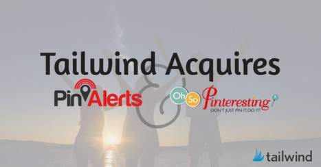 Tailwind Acquires PinAlerts and Oh So Pinteresting | Pinterest tips & more | Scoop.it