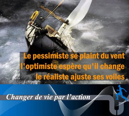 Le pessimiste se plaint du vent, l'optimiste espère qu'il change, le réaliste ajuste ses voiles | Changer de vie par l'action | Amelioration personnelle | Scoop.it
