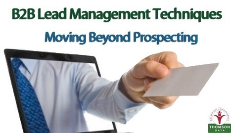 B2B Lead Management Techniques – Moving Beyond Prospecting | Buy Mailing List, Email List, Sales Leads - Thomson Data LLC. | USA | Scoop.it
