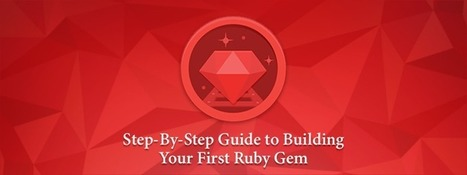 Step-By-Step Guide to Building Your First Ruby Gem | Ruby Gems | Software Solutions | Scoop.it