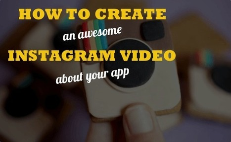 How to Create an Awesome Instagram Video About Your App - Idea to Appster | All About Mobile | Scoop.it