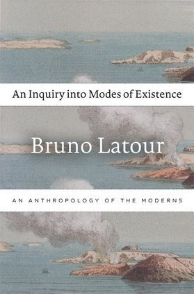 Bruno Latour: An Inquiry into Modes of Existence: An Anthropology of the Moderns (2012/2013) — Monoskop Log   Wisdom 1.0   Scoop.it