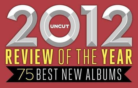 Uncut's Top 75 new albums of 2012 | SongsSmiths | Scoop.it