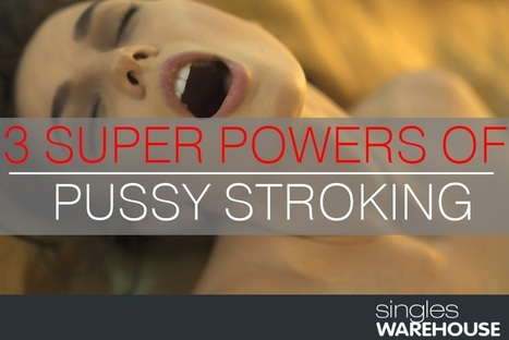 Three Super Powers You Get From Stroking Pussy | orgasmic meditation | Scoop.it