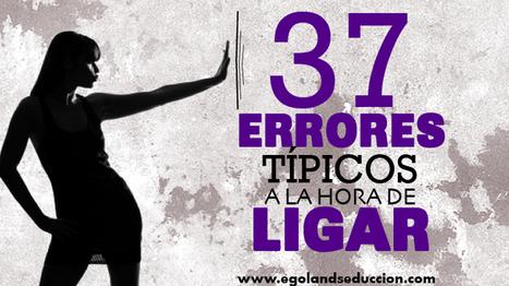 37 Errores típicos a la hora de ligar: Distorsiones cognitivas (III) | Egoland Seducción | Relaciones afectivas | Scoop.it