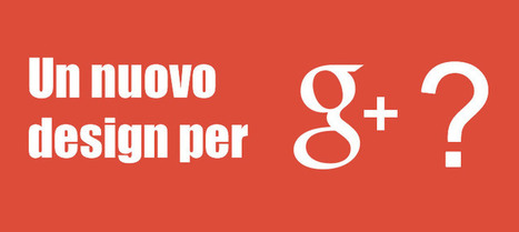 Google+, nuovo design in arrivo? | Google+ Marketing All News | Scoop.it