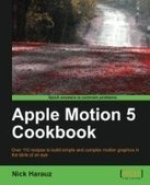 Apple Motion 5 Cookbook - Free eBook Share | IT Books Free Share | Scoop.it