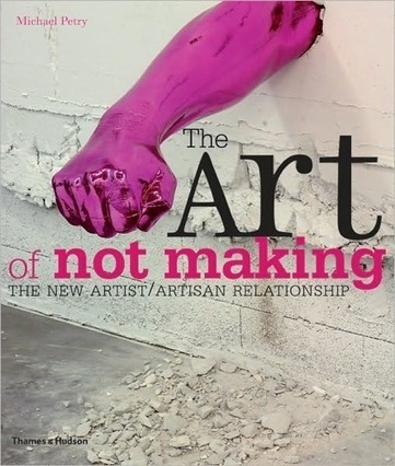 Book review - The Art of Not Making: The New Artist / Artisan Relationship | arslog | Scoop.it