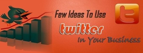 Few Ideas To Use Twitter In Your Business | 25 Ways for Branding Your Company & To Increase Your Name Recognition | Scoop.it