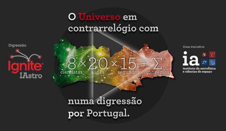 Digressão Ignite IAstro: O Universo em contrarrelógio numa digressão por Portugal | Tudo o resto | Scoop.it