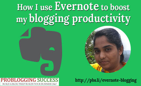 How I use Evernote to boost my blogging productivity | Problogging Tips | Scoop.it