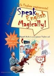 Parlare l'inglese: puoi farlo anche magicamente! Speak English Magically! | Comunicati Stampa | Imparare le lingue straniere | Scoop.it
