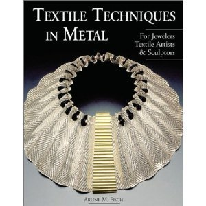 Amazon.com: Textile Techniques in Metal: For Jewelers, Textile Artists & Sculptors (9781579902568): Arline Fisch: Books | Contemporary Jewelry and Wearable Art | Scoop.it
