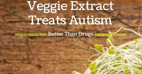 Vegetable Extract Treats Autism Better Than Drugs | homeopathy for autism | Scoop.it