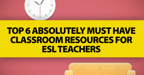 Top 6 Absolutely Must Have Classroom Resources for ESL Teachers   Fancy English   Scoop.it