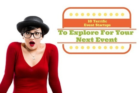10 Terrific Event Startups To Explore For Your Next Event | Event Management | Scoop.it