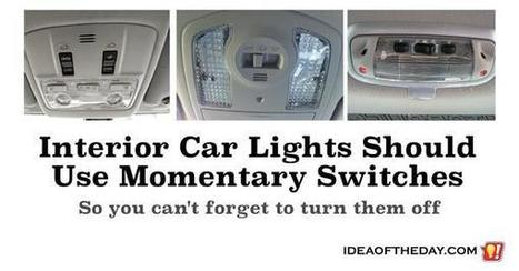 Interior Car Lights Should Always Use Momentary Switches (So you don't forget to turn them off) - Idea of the Day | PrintableCoupons | Scoop.it