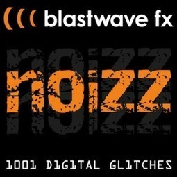 Blastwave FX Launches Noizz – 1,001 Digital Glitches : SonicScoop – Creative, Technical & Business Connections For NYC's Music & Sound Community   independent musician resources   Scoop.it