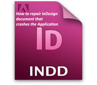How to repair InDesign document that categorically crashes the Application - InDesign File Repair Blogs | File Repair Tool | Scoop.it