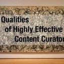 7 Qualities of Highly Effective Content Curators | Creativa Escolar | Scoop.it