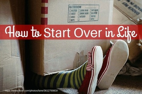 How To Start Over In Life | Interesting Reading | Scoop.it