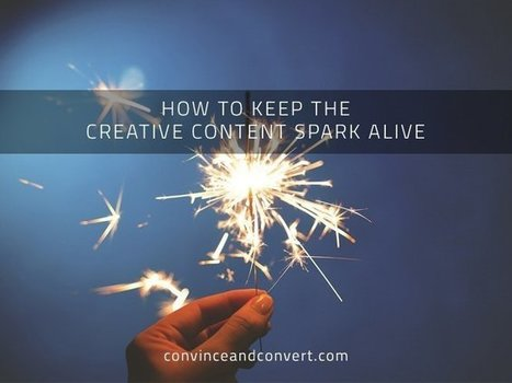 How to Keep the Creative Content Spark Alive | Tourism Storytelling, Social Media and Mobile | Scoop.it