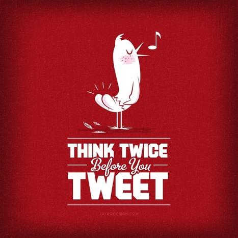 Think Twice Before You Tweet! | $ocial ℳ℮dia ↻↻ | Scoop.it