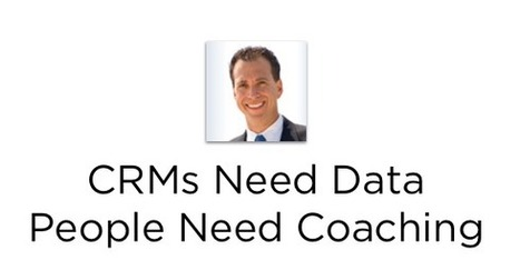 CRM's Need Data - People Need Coaching | Sales Training | Scoop.it