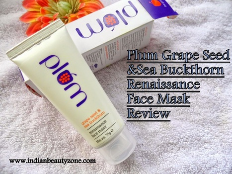 Plum Grape Seed and Sea Buckthorn Renaissance Face Mask Review | Indian Beauty Zone | Indian Beauty Zone | Scoop.it