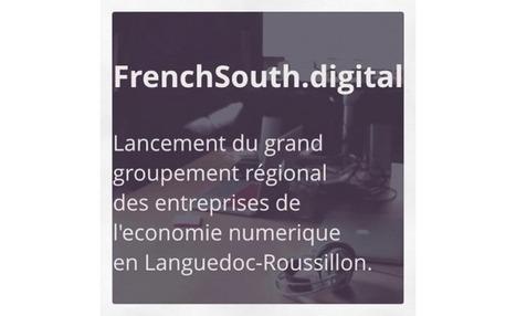 FrenchSouth.Digital: Le premier cluster régional des entreprises de l'economie numerique  en L.R. | MarCom Startup | Scoop.it