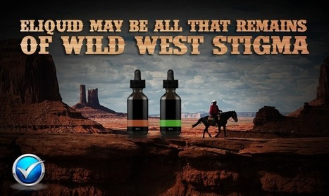 Eliquid May Be All That Remains of Wild West Stigma   The ECCR Blog   Scoop.it