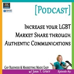 #31: Increase Your Market Share Through Authentic Communications [Podcast] - Jenn T. Grace, the Professional Lesbian | LGBT Business Community | Scoop.it