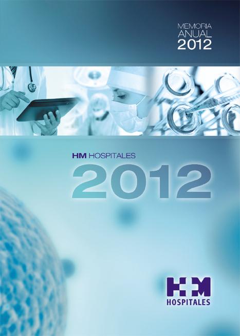 HM Hospitales publica su Memoria Corporativa 2012, que recoge las novedades y logros obtenidos por el grupo el pasado año y los resultados de su actividad e índices asistenciales | Huella Generacional | Scoop.it