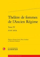 Edition critique 'Théâtre de femmes de l'Ancien Régime' | Lettres Idées Savoirs | Scoop.it