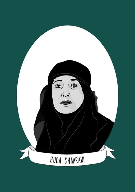 Illustrated Women in History — Huda Shaarawi was a pioneering Egyptian feminist... | A Voice of Our Own | Scoop.it