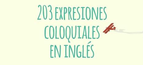 203 expresiones en inglés coloquiales y su traducción al español - El Blog de Idiomas | desdeelpasillo | Scoop.it