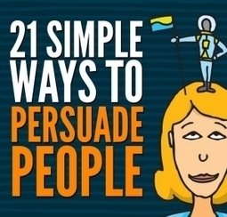 The 21 Principles of Persuasion | Persuasion and influence | Scoop.it